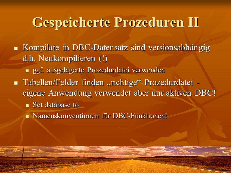 Gespeicherte Prozeduren II Kompilate in DBC-Datensatz sind versionsabhängig d.h. Neukompilieren (!) Kompilate in DBC-Datensatz sind versionsabhängig d