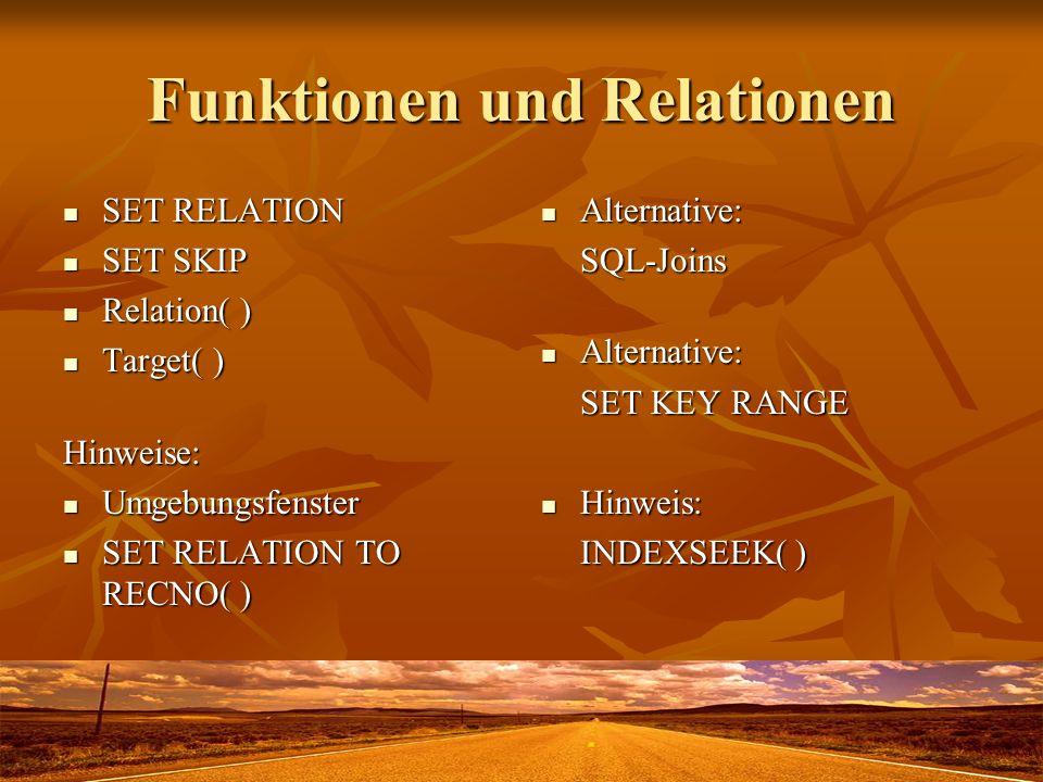 Funktionen und Relationen SET RELATION SET RELATION SET SKIP SET SKIP Relation( ) Relation( ) Target( ) Target( )Hinweise: Umgebungsfenster Umgebungsf