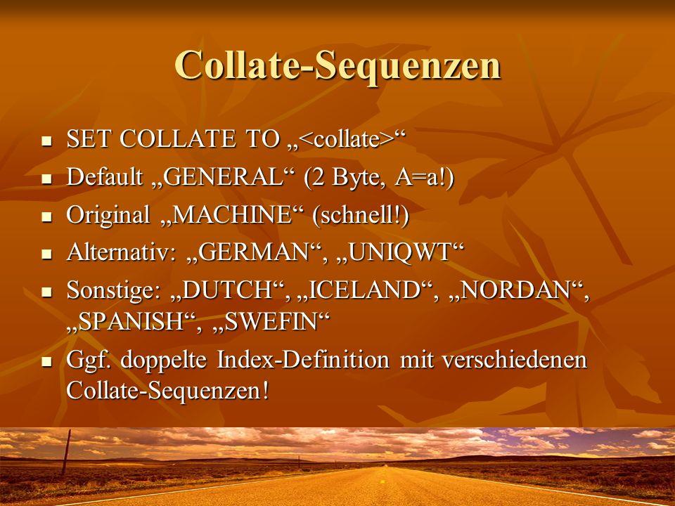 Collate-Sequenzen SET COLLATE TO SET COLLATE TO Default GENERAL (2 Byte, A=a!) Default GENERAL (2 Byte, A=a!) Original MACHINE (schnell!) Original MAC