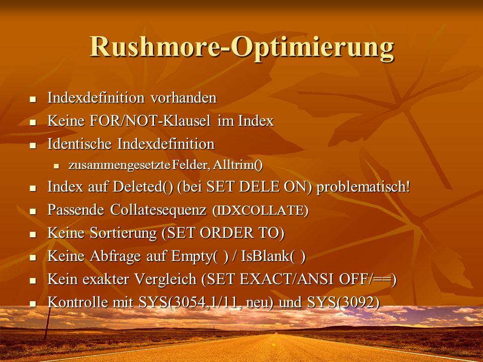 Rushmore-Optimierung Indexdefinition vorhanden Indexdefinition vorhanden Keine FOR/NOT-Klausel im Index Keine FOR/NOT-Klausel im Index Identische Inde