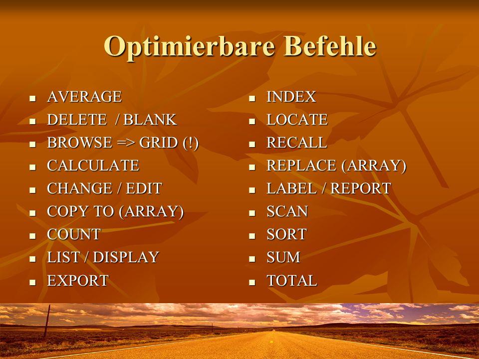 Optimierbare Befehle AVERAGE AVERAGE DELETE / BLANK DELETE / BLANK BROWSE => GRID (!) BROWSE => GRID (!) CALCULATE CALCULATE CHANGE / EDIT CHANGE / ED