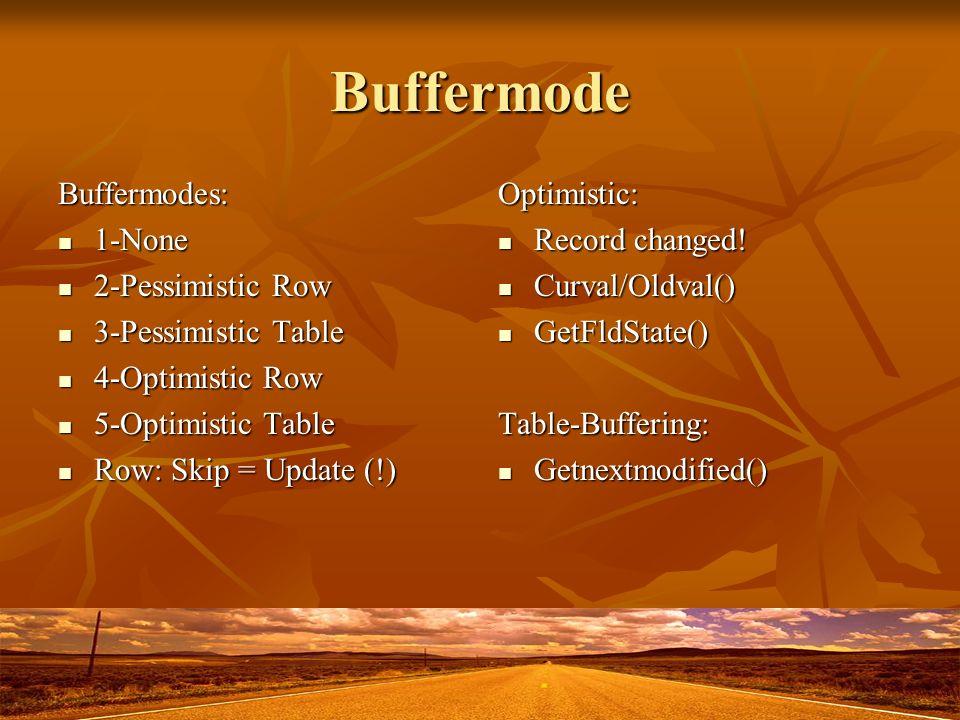 Buffermode Buffermodes: 1-None 1-None 2-Pessimistic Row 2-Pessimistic Row 3-Pessimistic Table 3-Pessimistic Table 4-Optimistic Row 4-Optimistic Row 5-