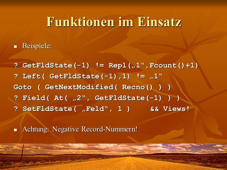 Funktionen im Einsatz Beispiele: Beispiele: ? GetFldState(-1) != Repl(1,Fcount()+1) ? Left( GetFldState(-1),1) != 1 Goto ( GetNextModified( Recno() )