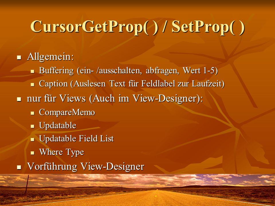 CursorGetProp( ) / SetProp( ) Allgemein: Allgemein: Buffering (ein- /ausschalten, abfragen, Wert 1-5) Buffering (ein- /ausschalten, abfragen, Wert 1-5