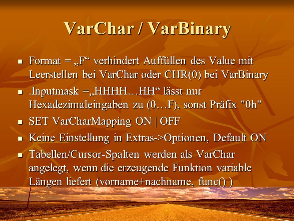 VarChar / VarBinary Format = F verhindert Auffüllen des Value mit Leerstellen bei VarChar oder CHR(0) bei VarBinary Format = F verhindert Auffüllen de