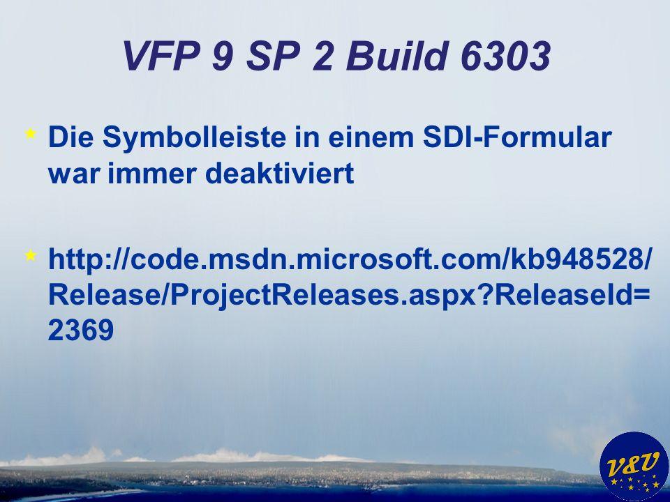 VFP 9 SP 2 Build 6303 * Die Symbolleiste in einem SDI-Formular war immer deaktiviert * http://code.msdn.microsoft.com/kb948528/ Release/ProjectRelease