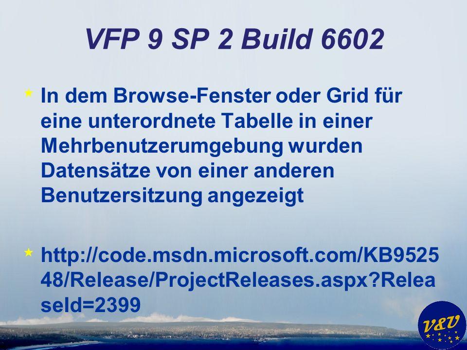 VFP 9 SP 2 Build 6602 * In dem Browse-Fenster oder Grid für eine unterordnete Tabelle in einer Mehrbenutzerumgebung wurden Datensätze von einer andere