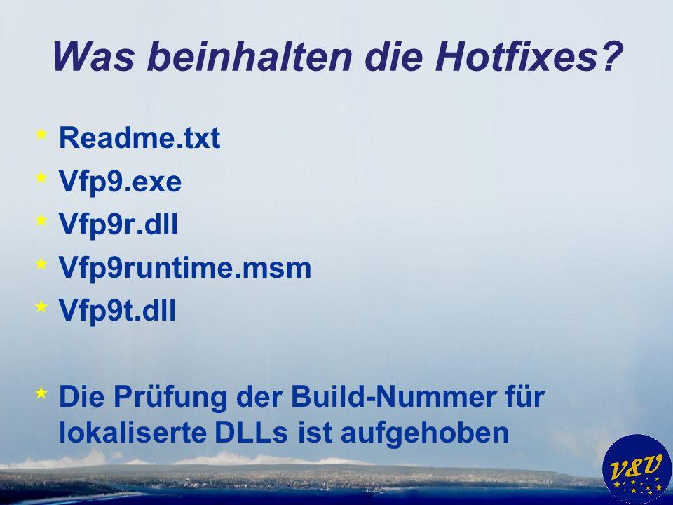 Was beinhalten die Hotfixes? * Readme.txt * Vfp9.exe * Vfp9r.dll * Vfp9runtime.msm * Vfp9t.dll * Die Prüfung der Build-Nummer für lokaliserte DLLs ist