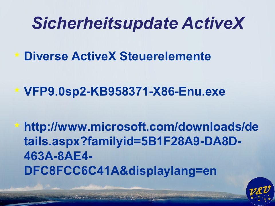 Sicherheitsupdate ActiveX * Diverse ActiveX Steuerelemente * VFP9.0sp2-KB958371-X86-Enu.exe * http://www.microsoft.com/downloads/de tails.aspx?familyi