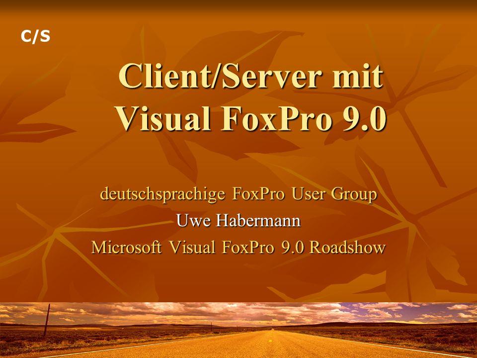 Client/Server mit Visual FoxPro 9.0 deutschsprachige FoxPro User Group Uwe Habermann Microsoft Visual FoxPro 9.0 Roadshow C/S