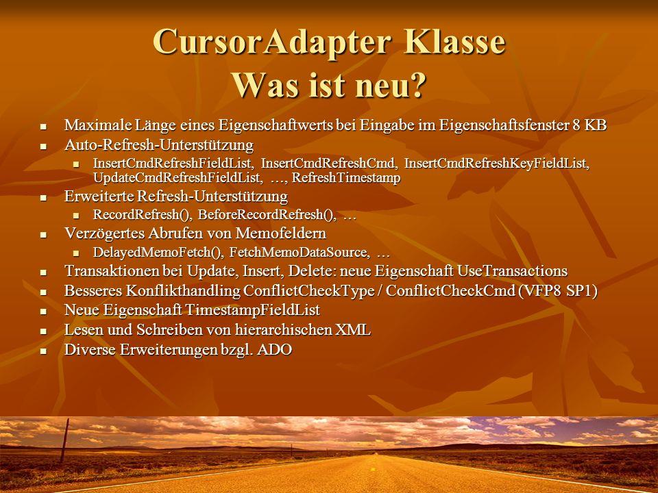 CursorAdapter Klasse Was ist neu? Maximale Länge eines Eigenschaftwerts bei Eingabe im Eigenschaftsfenster 8 KB Maximale Länge eines Eigenschaftwerts