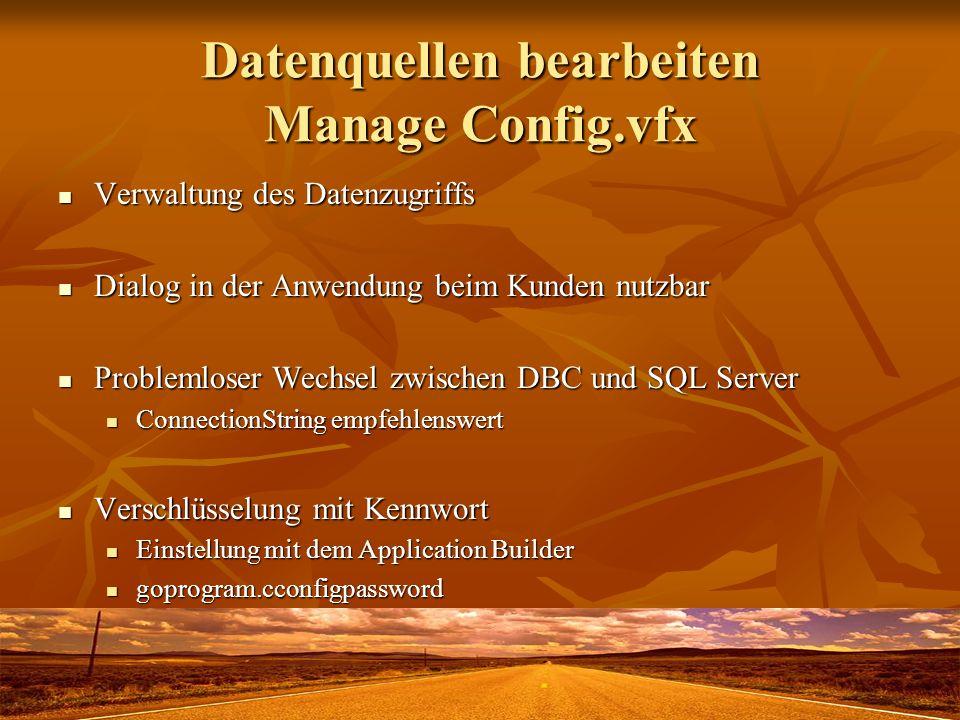 Datenquellen bearbeiten Manage Config.vfx Verwaltung des Datenzugriffs Verwaltung des Datenzugriffs Dialog in der Anwendung beim Kunden nutzbar Dialog