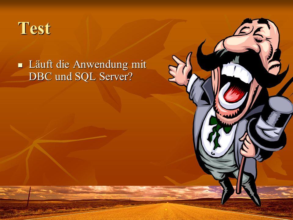 Test Läuft die Anwendung mit DBC und SQL Server? Läuft die Anwendung mit DBC und SQL Server?