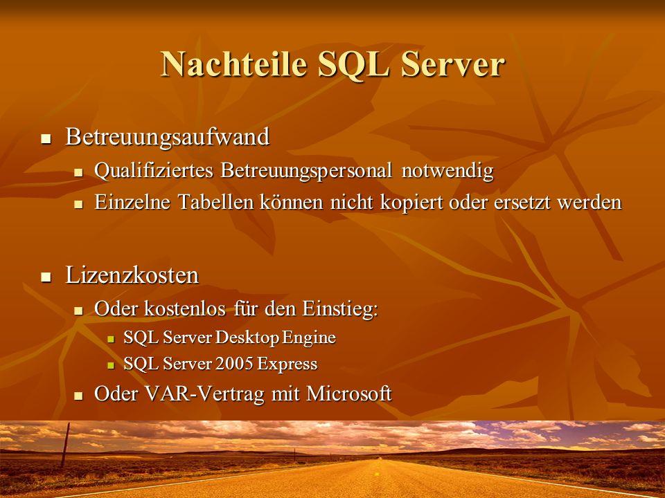 Nachteile SQL Server Betreuungsaufwand Betreuungsaufwand Qualifiziertes Betreuungspersonal notwendig Qualifiziertes Betreuungspersonal notwendig Einze