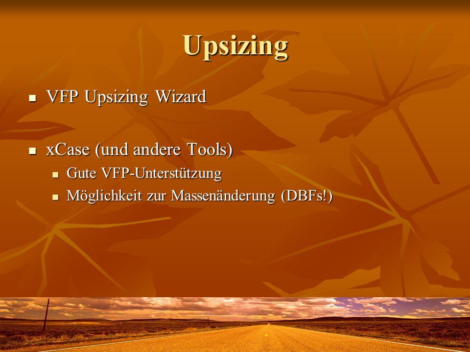 Upsizing VFP Upsizing Wizard VFP Upsizing Wizard xCase (und andere Tools) xCase (und andere Tools) Gute VFP-Unterstützung Gute VFP-Unterstützung Mögli