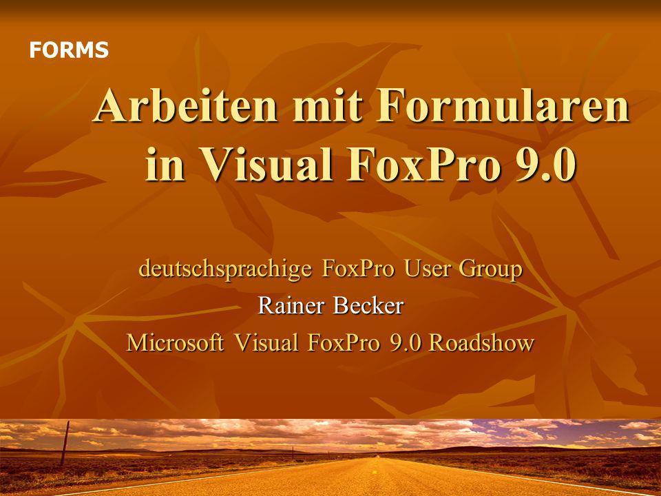 Arbeiten mit Formularen in Visual FoxPro 9.0 deutschsprachige FoxPro User Group Rainer Becker Microsoft Visual FoxPro 9.0 Roadshow FORMS
