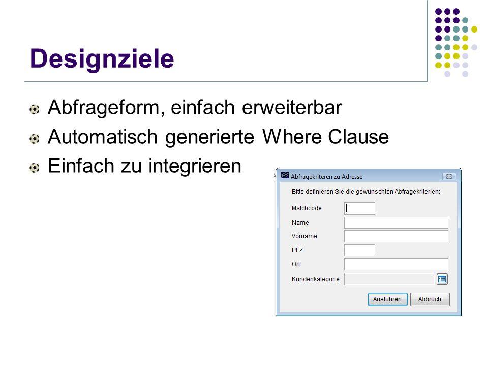 Designziele Abfrageform, einfach erweiterbar Automatisch generierte Where Clause Einfach zu integrieren