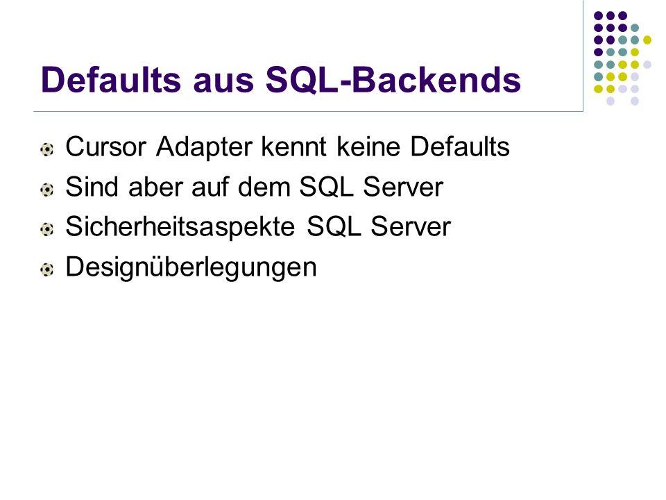 Defaults aus SQL-Backends Cursor Adapter kennt keine Defaults Sind aber auf dem SQL Server Sicherheitsaspekte SQL Server Designüberlegungen