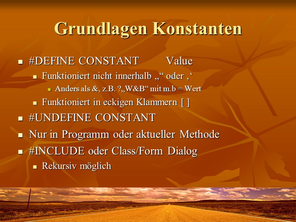 Grundlagen Konstanten #DEFINE CONSTANTValue #DEFINE CONSTANTValue Funktioniert nicht innerhalb oder Funktioniert nicht innerhalb oder Anders als &, z.B.