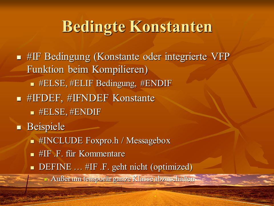 Bedingte Konstanten #IF Bedingung (Konstante oder integrierte VFP Funktion beim Kompilieren) #IF Bedingung (Konstante oder integrierte VFP Funktion beim Kompilieren) #ELSE, #ELIF Bedingung, #ENDIF #ELSE, #ELIF Bedingung, #ENDIF #IFDEF, #IFNDEF Konstante #IFDEF, #IFNDEF Konstante #ELSE, #ENDIF #ELSE, #ENDIF Beispiele Beispiele #INCLUDE Foxpro.h / Messagebox #INCLUDE Foxpro.h / Messagebox #IF.F.