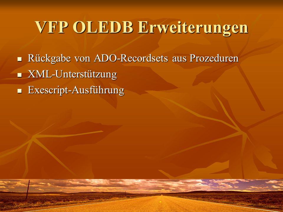 VFP OLEDB Erweiterungen Rückgabe von ADO-Recordsets aus Prozeduren Rückgabe von ADO-Recordsets aus Prozeduren XML-Unterstützung XML-Unterstützung Exescript-Ausführung Exescript-Ausführung