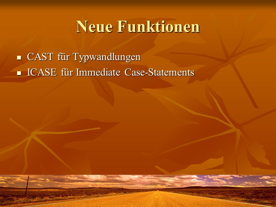 Neue Funktionen CAST für Typwandlungen CAST für Typwandlungen ICASE für Immediate Case-Statements ICASE für Immediate Case-Statements