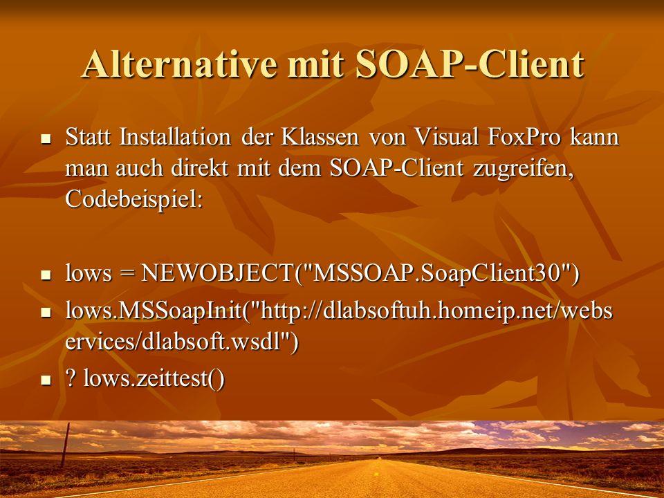 Alternative mit SOAP-Client Statt Installation der Klassen von Visual FoxPro kann man auch direkt mit dem SOAP-Client zugreifen, Codebeispiel: Statt I