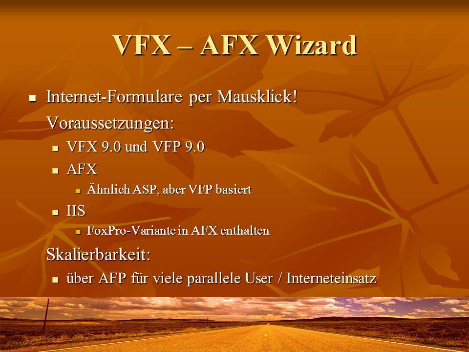 VFX – AFX Wizard Internet-Formulare per Mausklick! Internet-Formulare per Mausklick!Voraussetzungen: VFX 9.0 und VFP 9.0 VFX 9.0 und VFP 9.0 AFX AFX Ä