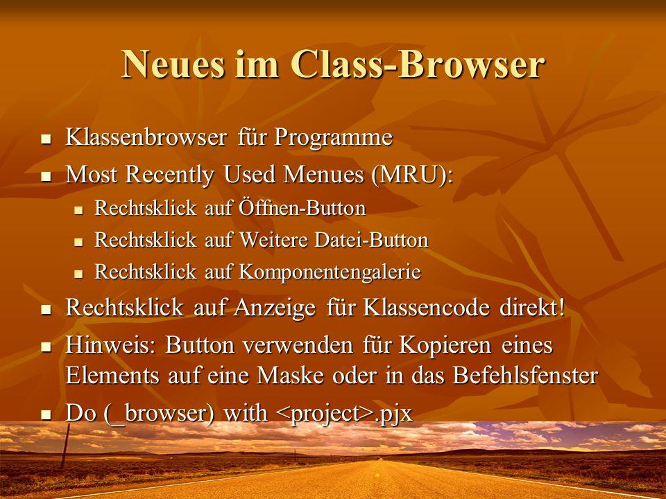 Neues im Class-Browser Klassenbrowser für Programme Klassenbrowser für Programme Most Recently Used Menues (MRU): Most Recently Used Menues (MRU): Rechtsklick auf Öffnen-Button Rechtsklick auf Öffnen-Button Rechtsklick auf Weitere Datei-Button Rechtsklick auf Weitere Datei-Button Rechtsklick auf Komponentengalerie Rechtsklick auf Komponentengalerie Rechtsklick auf Anzeige für Klassencode direkt.