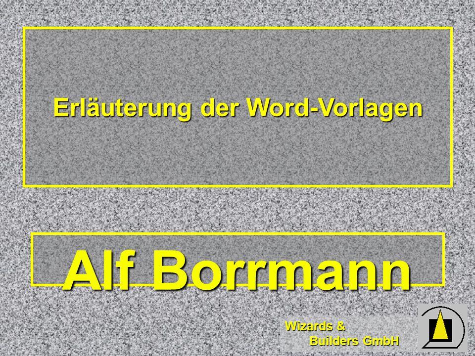Wizards & Builders GmbH Erläuterung der Word-Vorlagen Alf Borrmann