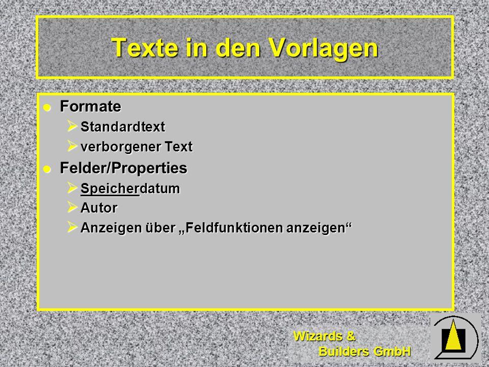 Wizards & Builders GmbH Texte in den Vorlagen Formate Formate Standardtext Standardtext verborgener Text verborgener Text Felder/Properties Felder/Pro
