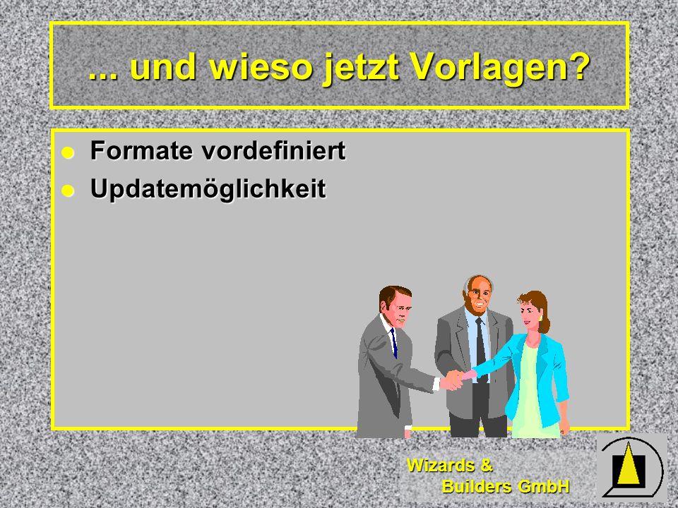 Wizards & Builders GmbH Formate vordefiniert Formate vordefiniert Updatemöglichkeit Updatemöglichkeit... und wieso jetzt Vorlagen?