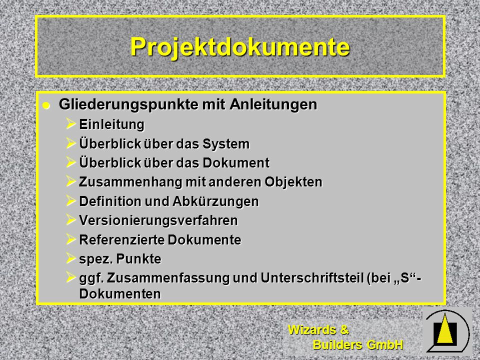 Wizards & Builders GmbH Projektdokumente Gliederungspunkte mit Anleitungen Gliederungspunkte mit Anleitungen Einleitung Einleitung Überblick über das