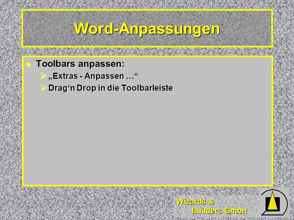 Wizards & Builders GmbH Word-Anpassungen Toolbars anpassen: Toolbars anpassen: Extras - Anpassen … Extras - Anpassen … Dragn Drop in die Toolbarleiste