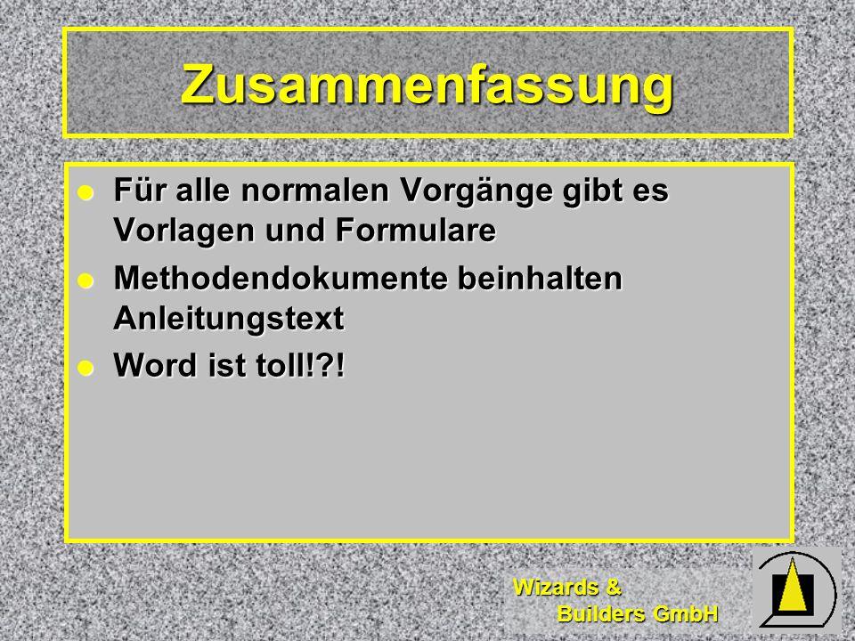 Wizards & Builders GmbH Zusammenfassung Für alle normalen Vorgänge gibt es Vorlagen und Formulare Für alle normalen Vorgänge gibt es Vorlagen und Form