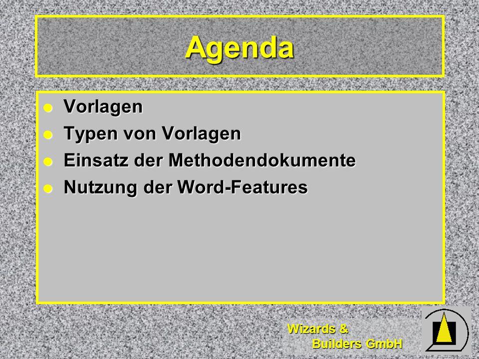 Wizards & Builders GmbH Agenda Vorlagen Vorlagen Typen von Vorlagen Typen von Vorlagen Einsatz der Methodendokumente Einsatz der Methodendokumente Nut