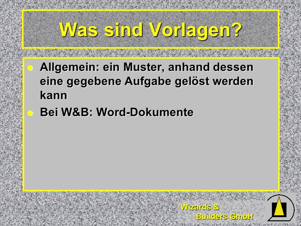 Wizards & Builders GmbH Was sind Vorlagen? Allgemein: ein Muster, anhand dessen eine gegebene Aufgabe gelöst werden kann Allgemein: ein Muster, anhand