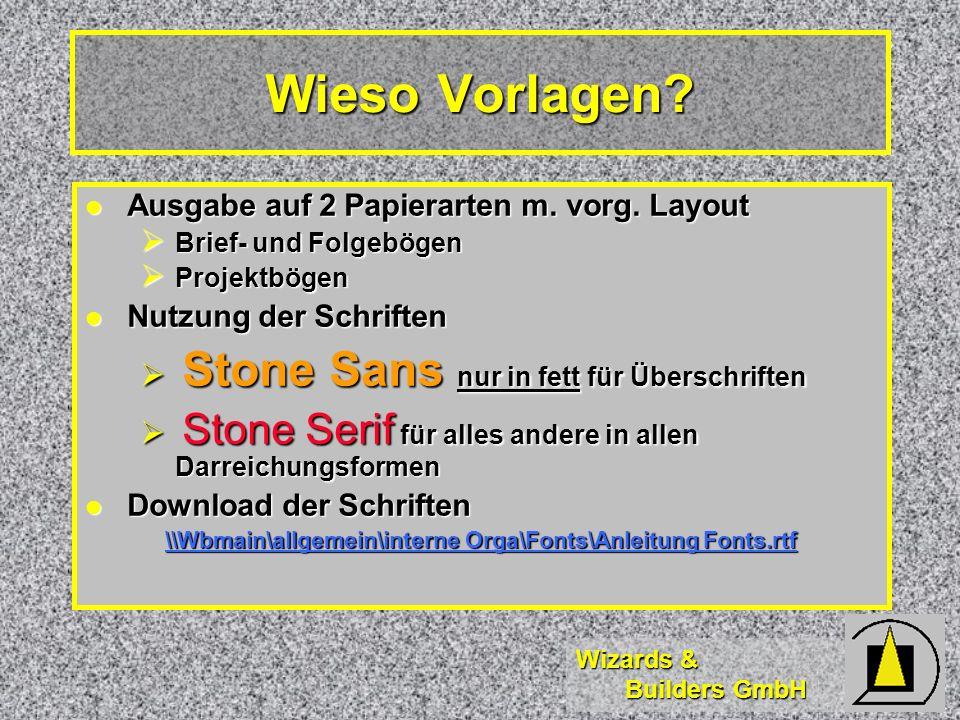 Wizards & Builders GmbH Wieso Vorlagen? Ausgabe auf 2 Papierarten m. vorg. Layout Ausgabe auf 2 Papierarten m. vorg. Layout Brief- und Folgebögen Brie