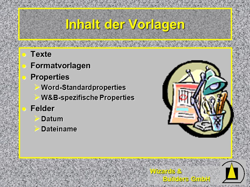 Wizards & Builders GmbH Texte Texte Formatvorlagen Formatvorlagen Properties Properties Word-Standardproperties Word-Standardproperties W&B-spezifisch