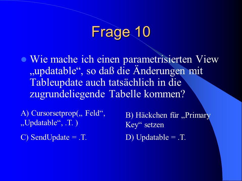 Frage 10 Wie mache ich einen parametrisierten View updatable, so daß die Änderungen mit Tableupdate auch tatsächlich in die zugrundeliegende Tabelle kommen.