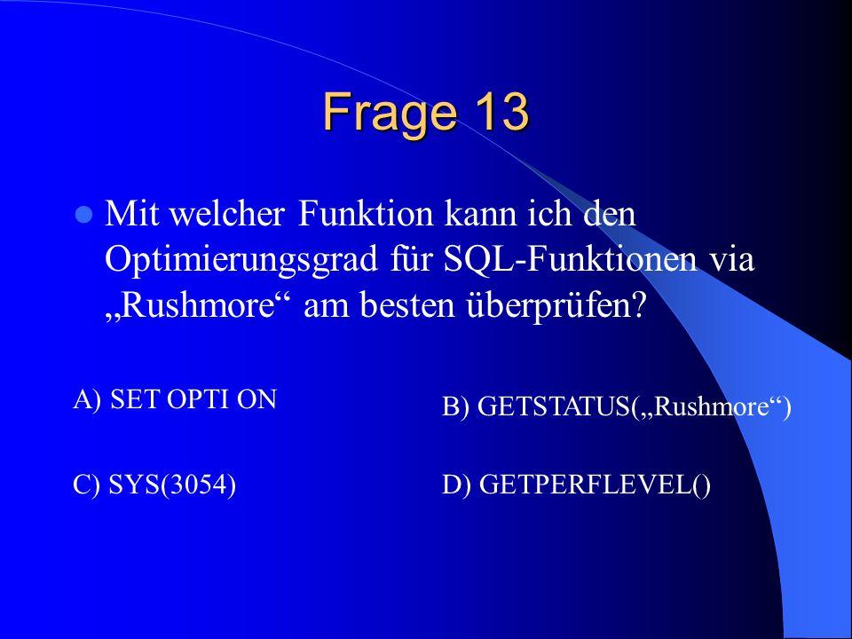 Frage 13 Mit welcher Funktion kann ich den Optimierungsgrad für SQL-Funktionen via Rushmore am besten überprüfen? A) SET OPTI ON B) GETSTATUS(Rushmore