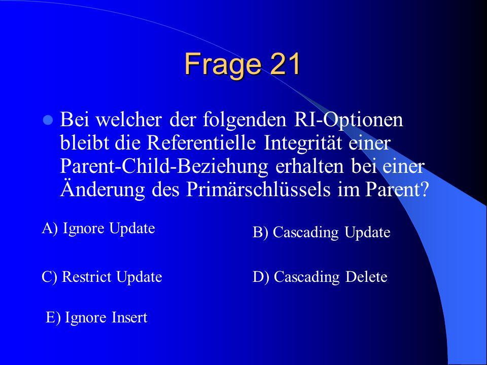 Frage 21 Bei welcher der folgenden RI-Optionen bleibt die Referentielle Integrität einer Parent-Child-Beziehung erhalten bei einer Änderung des Primärschlüssels im Parent.