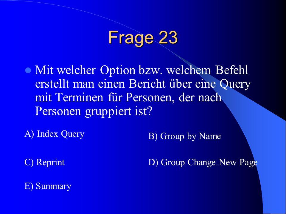 Frage 23 Mit welcher Option bzw. welchem Befehl erstellt man einen Bericht über eine Query mit Terminen für Personen, der nach Personen gruppiert ist?
