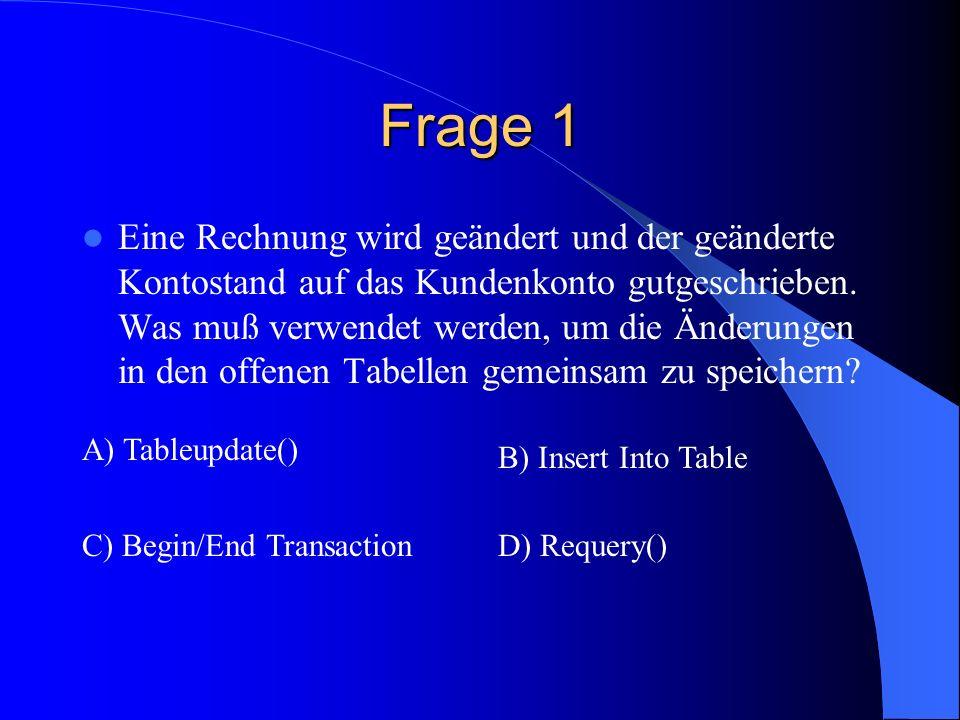 Frage 1 Eine Rechnung wird geändert und der geänderte Kontostand auf das Kundenkonto gutgeschrieben. Was muß verwendet werden, um die Änderungen in de