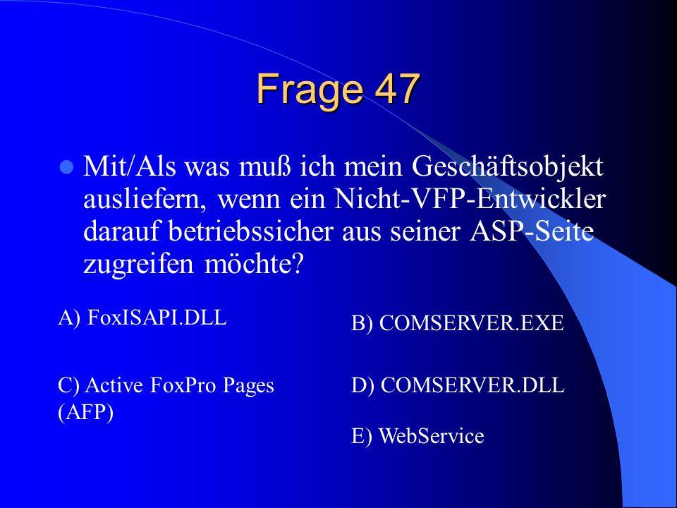 Frage 47 Mit/Als was muß ich mein Geschäftsobjekt ausliefern, wenn ein Nicht-VFP-Entwickler darauf betriebssicher aus seiner ASP-Seite zugreifen möchte.