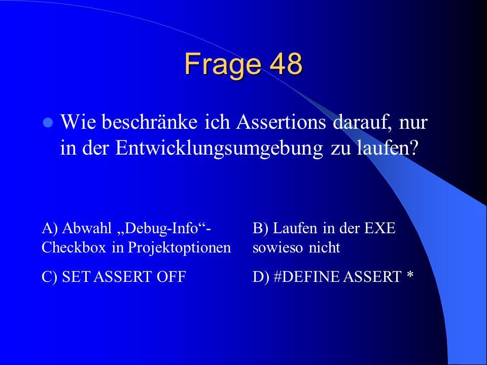 Frage 48 Wie beschränke ich Assertions darauf, nur in der Entwicklungsumgebung zu laufen? A) Abwahl Debug-Info- Checkbox in Projektoptionen B) Laufen