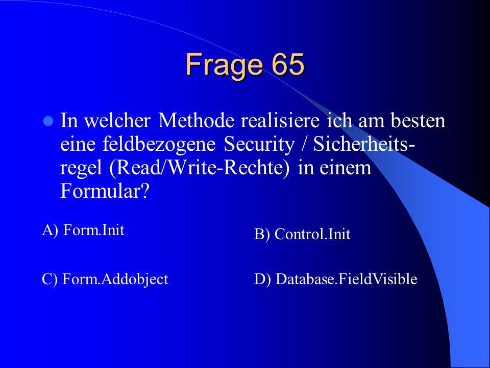Frage 65 In welcher Methode realisiere ich am besten eine feldbezogene Security / Sicherheits- regel (Read/Write-Rechte) in einem Formular? A) Form.In