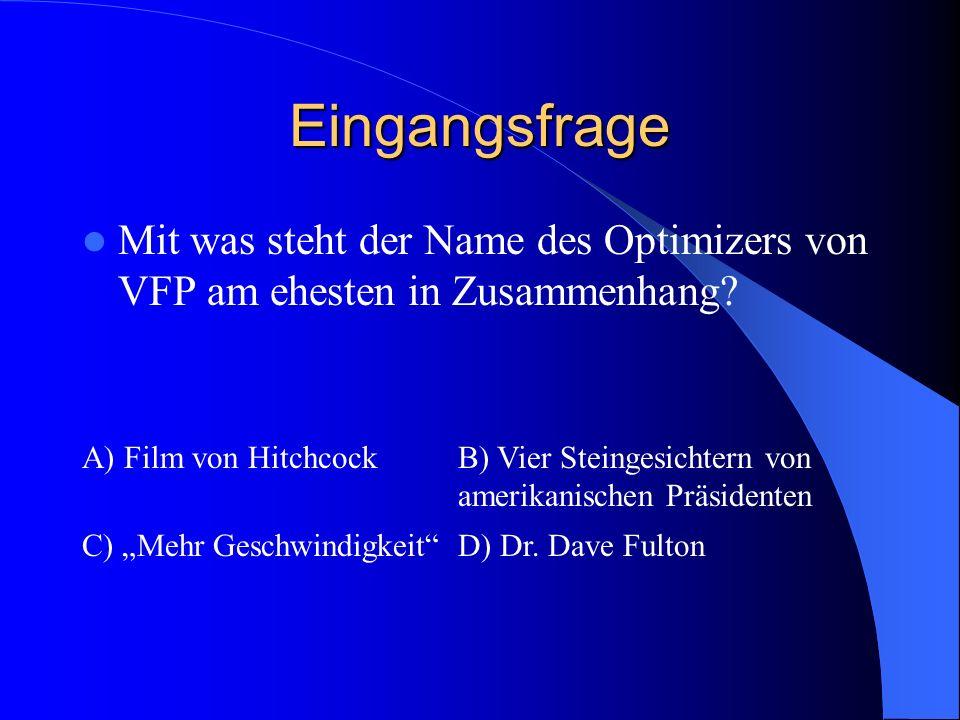 Eingangsfrage Mit was steht der Name des Optimizers von VFP am ehesten in Zusammenhang? A) Film von HitchcockB) Vier Steingesichtern von amerikanische