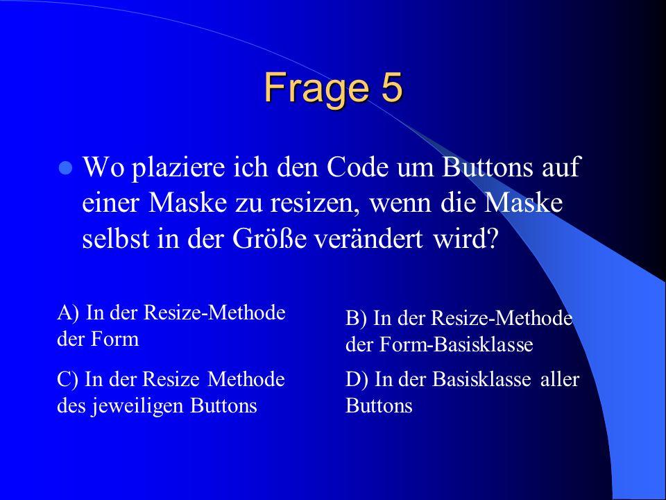 Frage 5 Wo plaziere ich den Code um Buttons auf einer Maske zu resizen, wenn die Maske selbst in der Größe verändert wird? A) In der Resize-Methode de