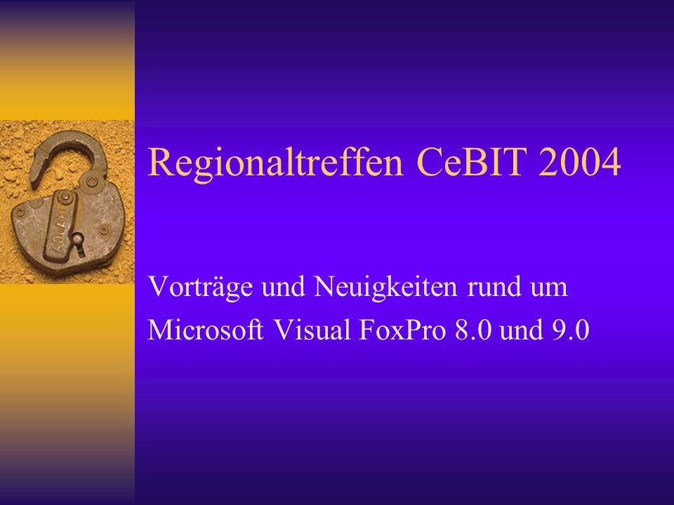 Regionaltreffen CeBIT 2004 Vorträge und Neuigkeiten rund um Microsoft Visual FoxPro 8.0 und 9.0